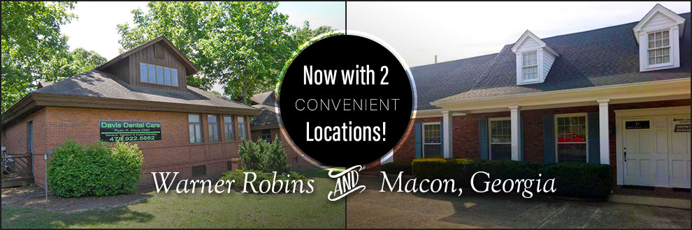 Davis Dental Care - now with two locations - Warner Robins and Macon.